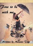 Free to be with me by Melanie Toye